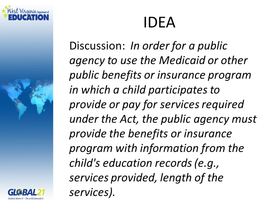 IDEA Discussion: In order for a public agency to use the Medicaid or other public benefits or insurance program in which a child participates to provi