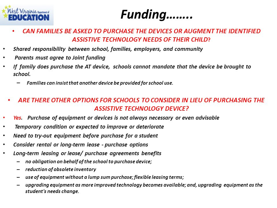 Funding…….. CAN FAMILIES BE ASKED TO PURCHASE THE DEVICES OR AUGMENT THE IDENTIFIED ASSISTIVE TECHNOLOGY NEEDS OF THEIR CHILD ? Shared responsibility