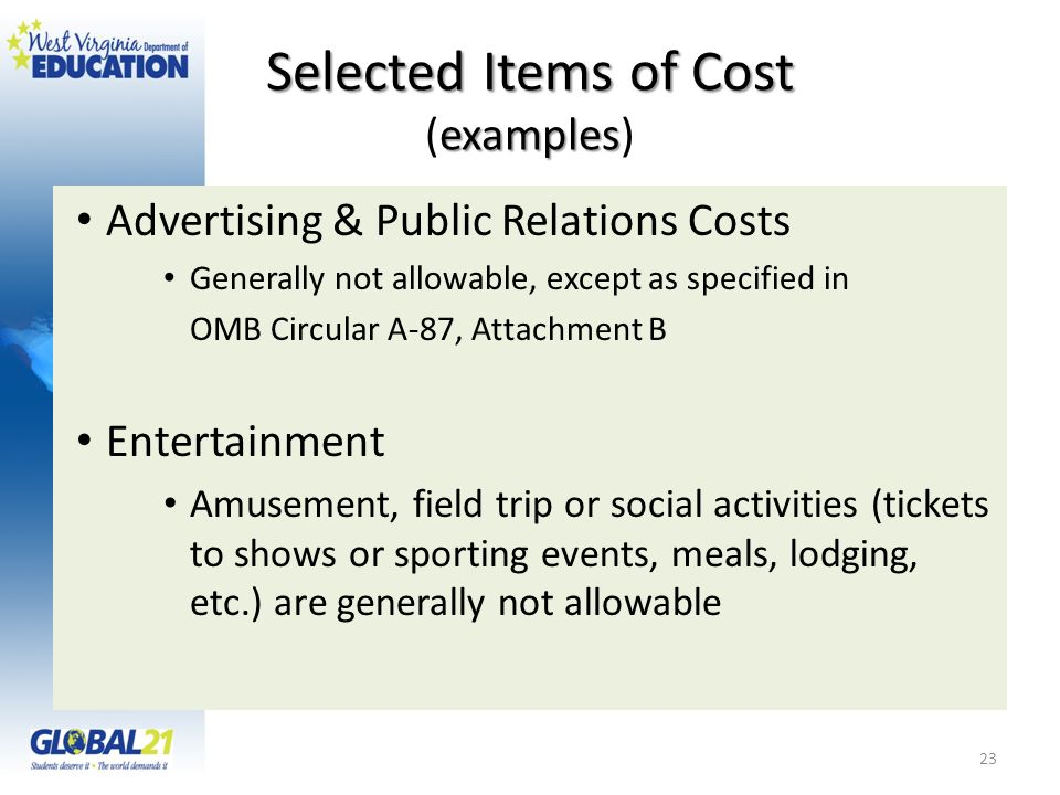 Selected Items of Cost examples Selected Items of Cost (examples) Advertising & Public Relations Costs Generally not allowable, except as specified in