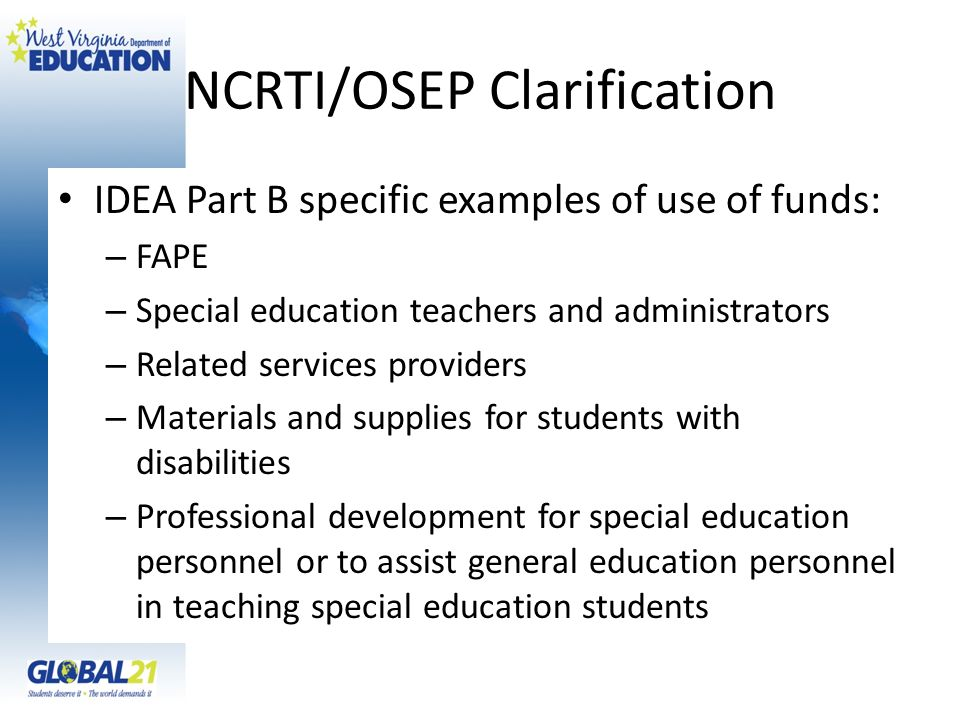 NCRTI/OSEP Clarification IDEA Part B specific examples of use of funds: – FAPE – Special education teachers and administrators – Related services prov