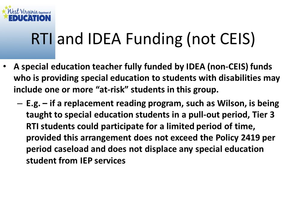 RTI and IDEA Funding (not CEIS) A special education teacher fully funded by IDEA (non-CEIS) funds who is providing special education to students with