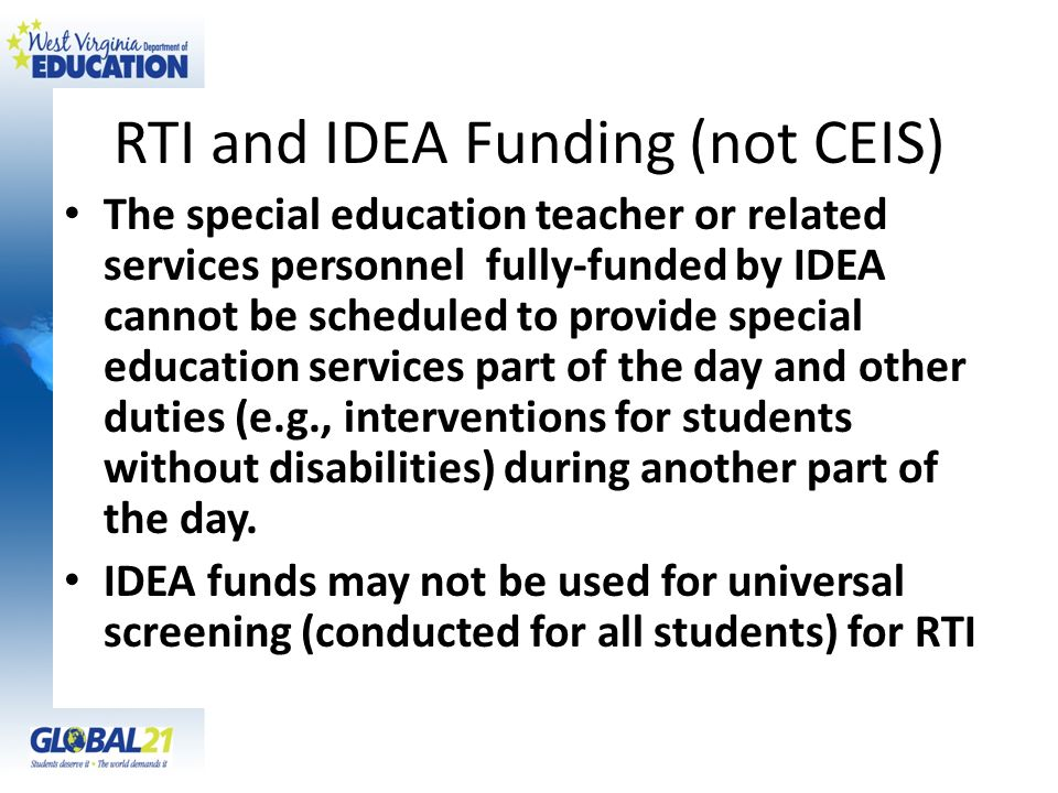 RTI and IDEA Funding (not CEIS) The special education teacher or related services personnel fully-funded by IDEA cannot be scheduled to provide specia