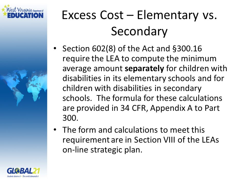 Excess Cost – Elementary vs. Secondary Section 602(8) of the Act and §300.16 require the LEA to compute the minimum average amount separately for chil