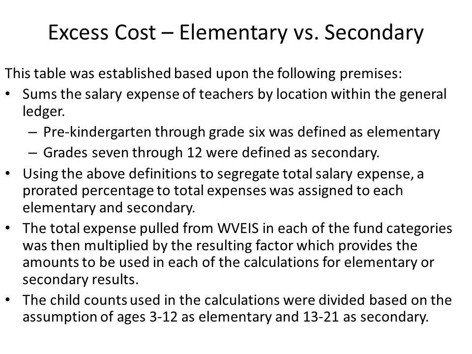 Excess Cost – Elementary vs. Secondary This table was established based upon the following premises: Sums the salary expense of teachers by location w