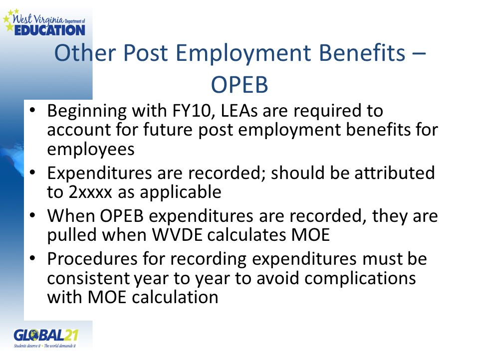 Other Post Employment Benefits – OPEB Beginning with FY10, LEAs are required to account for future post employment benefits for employees Expenditures