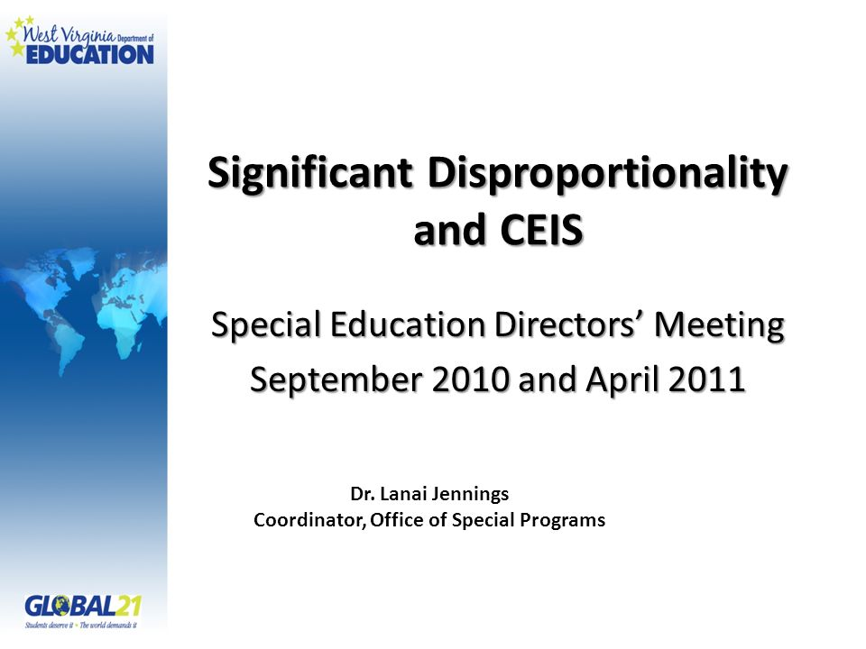 Significant Disproportionality and CEIS Special Education Directors Meeting September 2010 and April 2011 Dr. Lanai Jennings Coordinator, Office of Sp