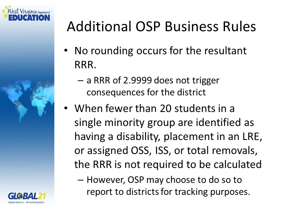 Additional OSP Business Rules No rounding occurs for the resultant RRR. – a RRR of 2.9999 does not trigger consequences for the district When fewer th