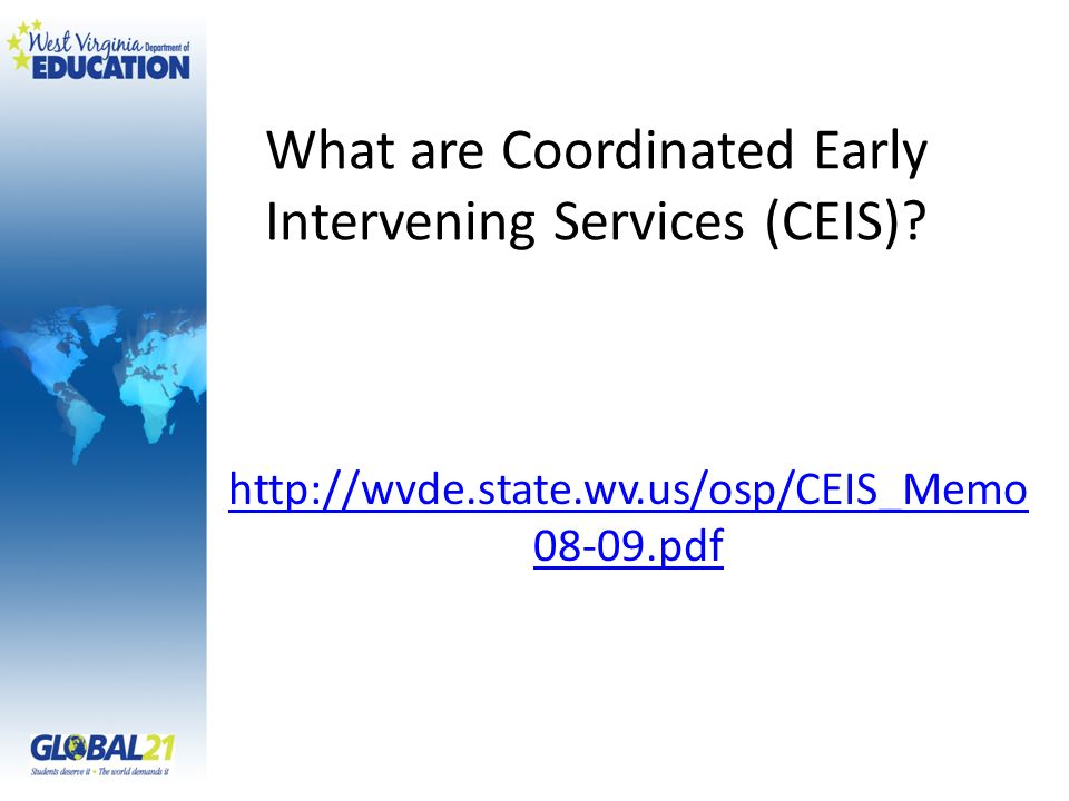 What are Coordinated Early Intervening Services (CEIS)? http://wvde.state.wv.us/osp/CEIS_Memo 08-09.pdf