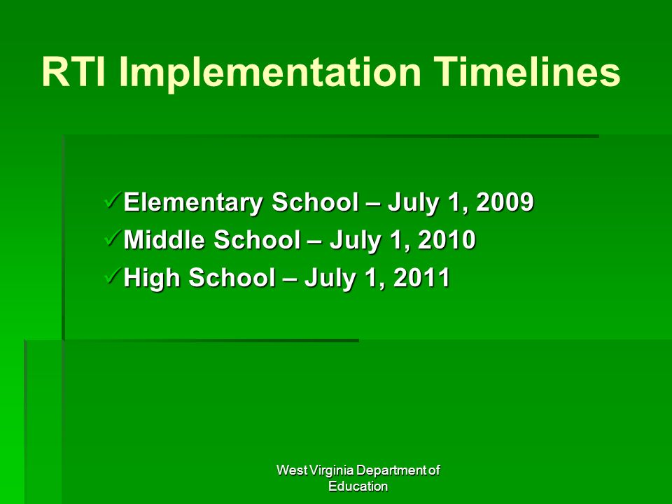 West Virginia Department of Education RTI Implementation Timelines Elementary School – July 1, 2009 Elementary School – July 1, 2009 Middle School – J