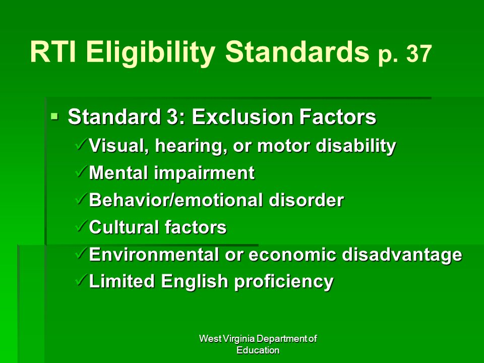 West Virginia Department of Education RTI Eligibility Standards p. 37 Standard 3: Exclusion Factors Standard 3: Exclusion Factors Visual, hearing, or