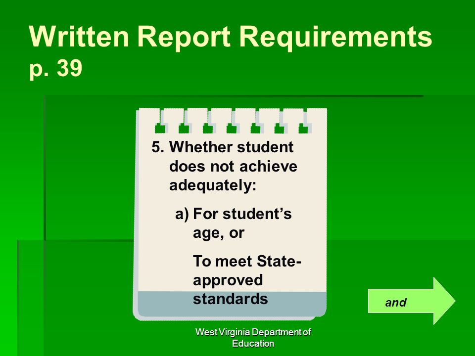 West Virginia Department of Education Written Report Requirements p. 39 5.Whether student does not achieve adequately: a)For students age, or To meet