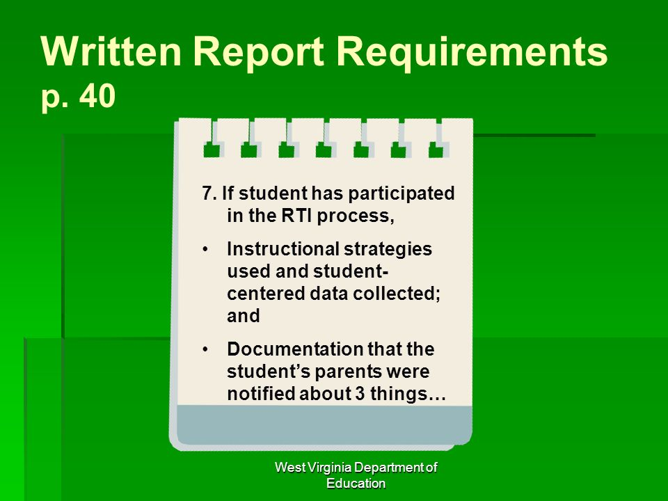 West Virginia Department of Education Written Report Requirements p. 40 7. If student has participated in the RTI process, Instructional strategies us