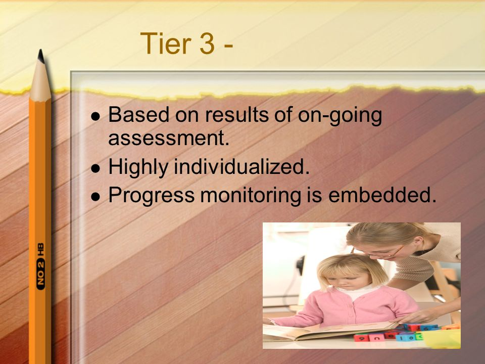 When is Tier 3 Necessary? When school- wide screening or progress results indicate a deficit in a specific area. Intervention is implemented and progr