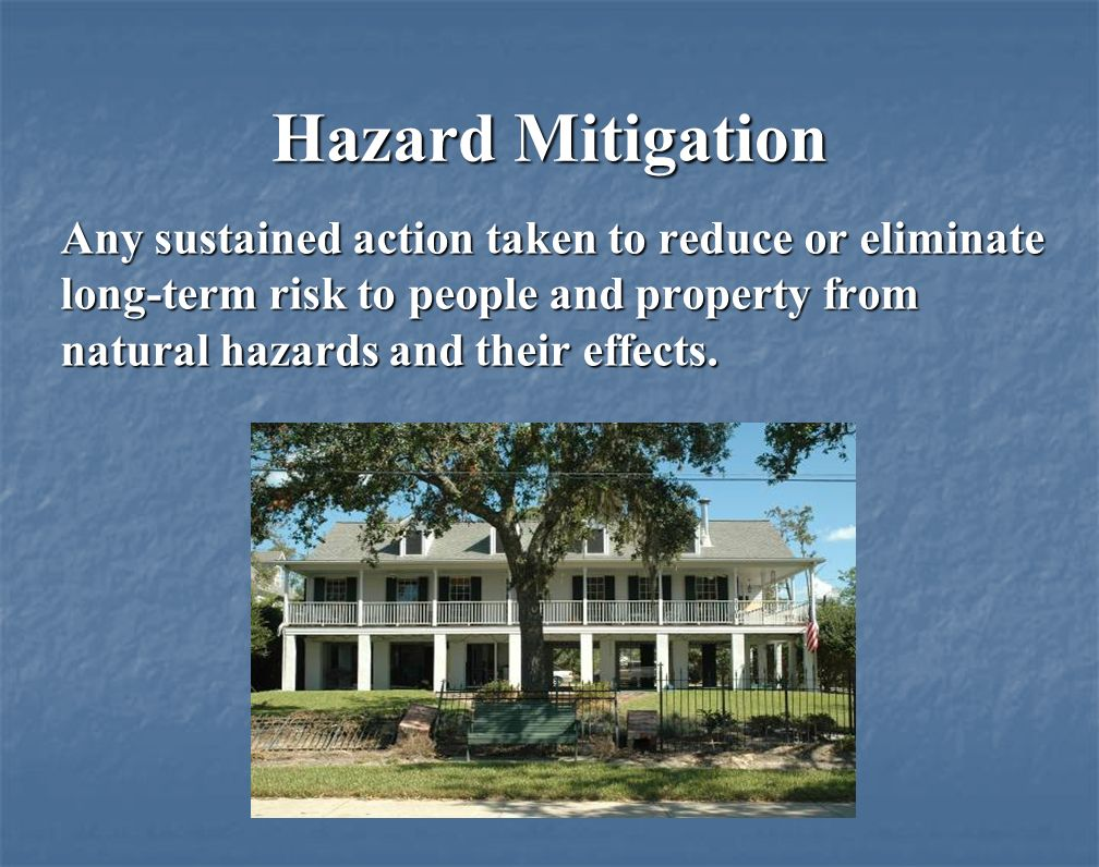 Hazard Mitigation Any sustained action taken to reduce or eliminate long-term risk to people and property from natural hazards and their effects.