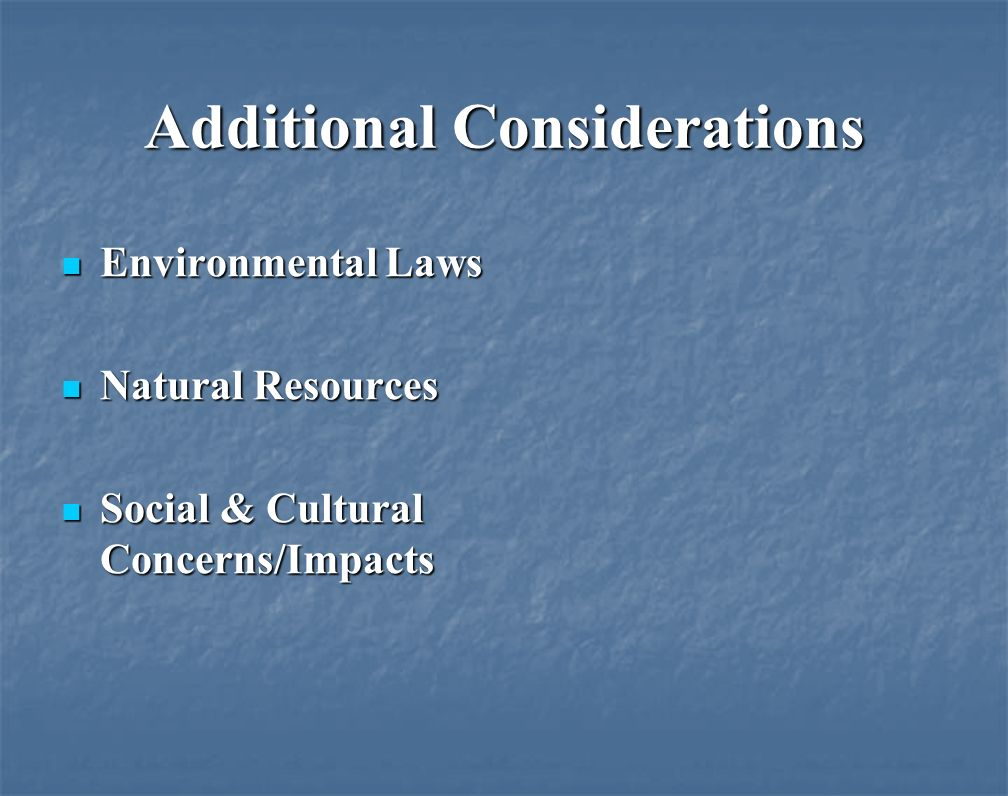 Additional Considerations Environmental Laws Environmental Laws Natural Resources Natural Resources Social & Cultural Concerns/Impacts Social & Cultural Concerns/Impacts