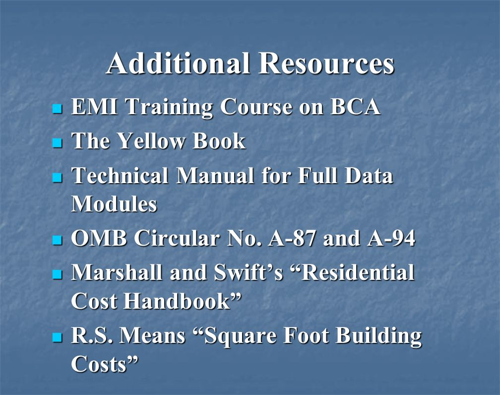 Additional Resources EMI Training Course on BCA EMI Training Course on BCA The Yellow Book The Yellow Book Technical Manual for Full Data Modules Technical Manual for Full Data Modules OMB Circular No.