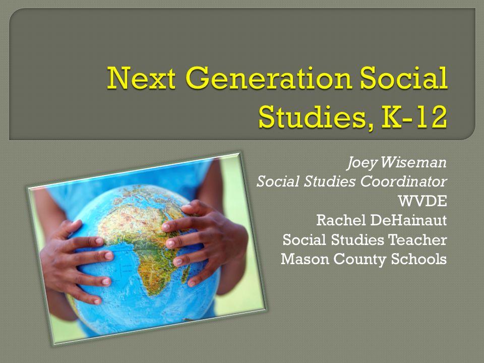 Joey Wiseman Social Studies Coordinator WVDE Rachel DeHainaut Social Studies Teacher Mason County Schools