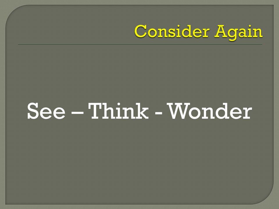 See – Think - Wonder