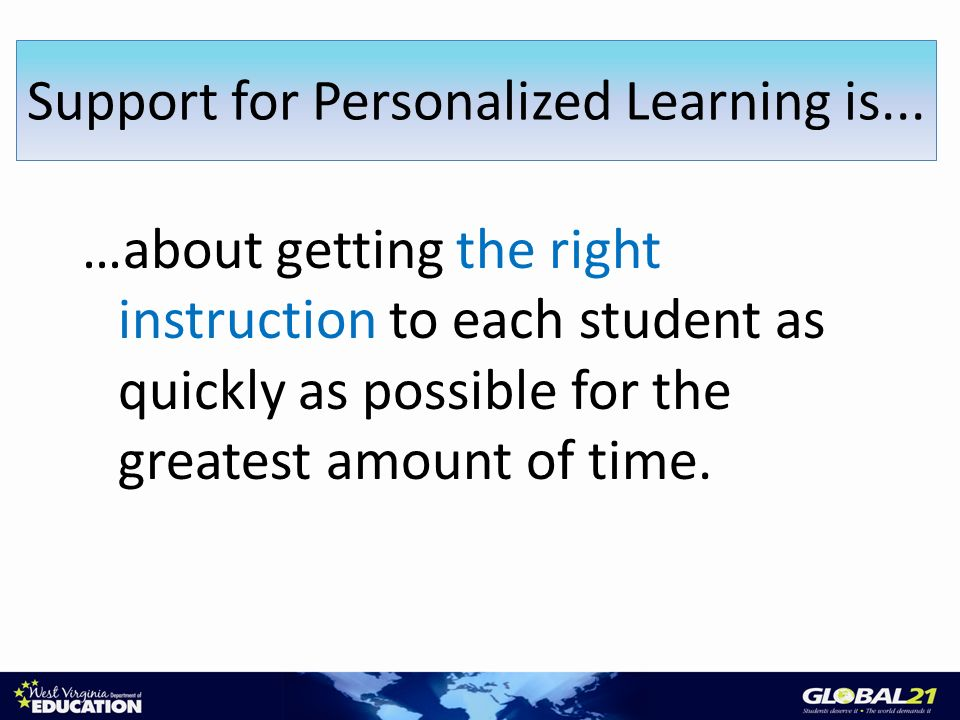 …about getting the right instruction to each student as quickly as possible for the greatest amount of time.