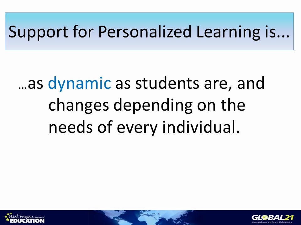 … as dynamic as students are, and changes depending on the needs of every individual.