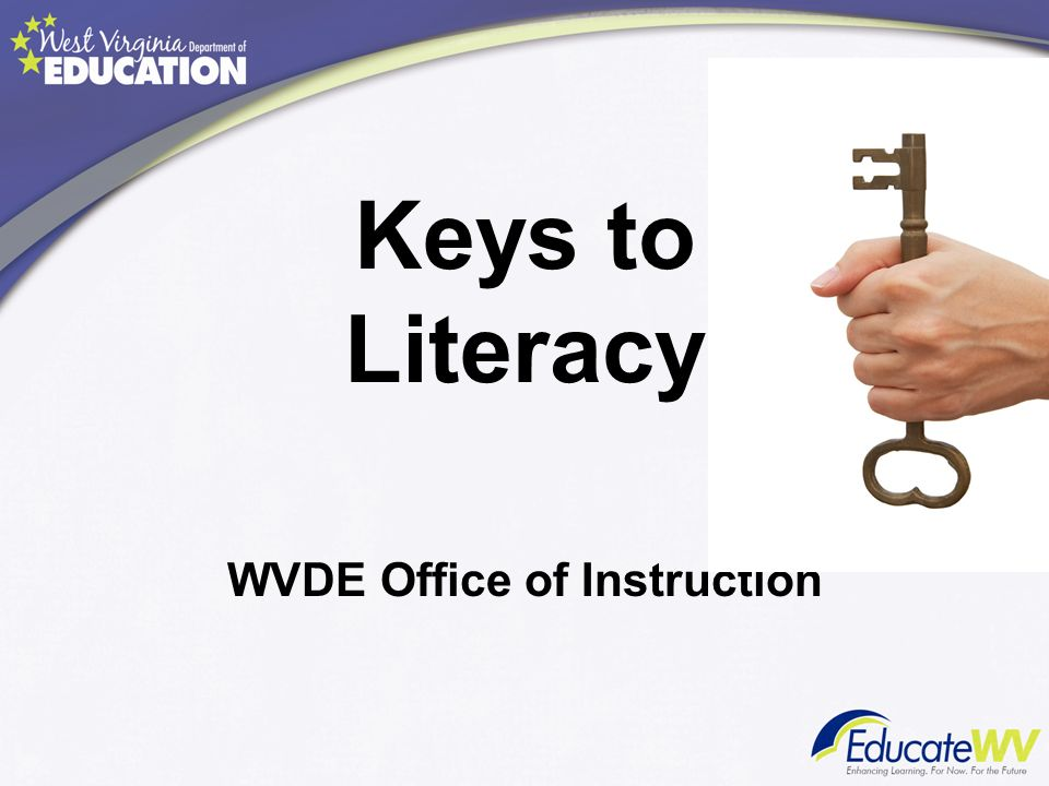 Keys to Literacy WVDE Office of Instruction