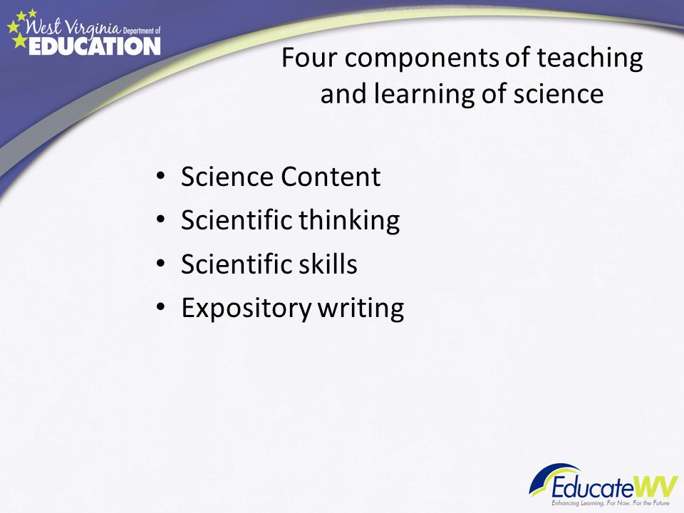 Four components of teaching and learning of science Science Content Scientific thinking Scientific skills Expository writing