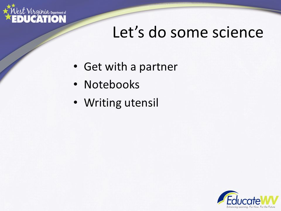 Lets do some science Get with a partner Notebooks Writing utensil
