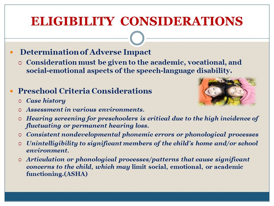ELIGIBILITY CONSIDERATIONS Determination of Adverse Impact Consideration must be given to the academic, vocational, and social-emotional aspects of the speech-language disability.