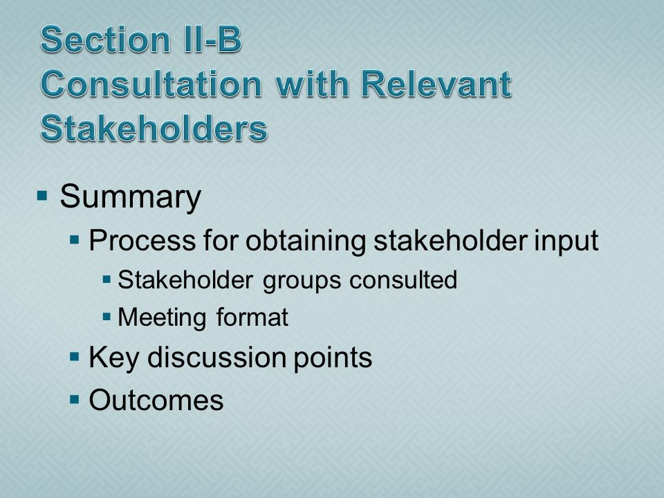 Summary Process for obtaining stakeholder input Stakeholder groups consulted Meeting format Key discussion points Outcomes