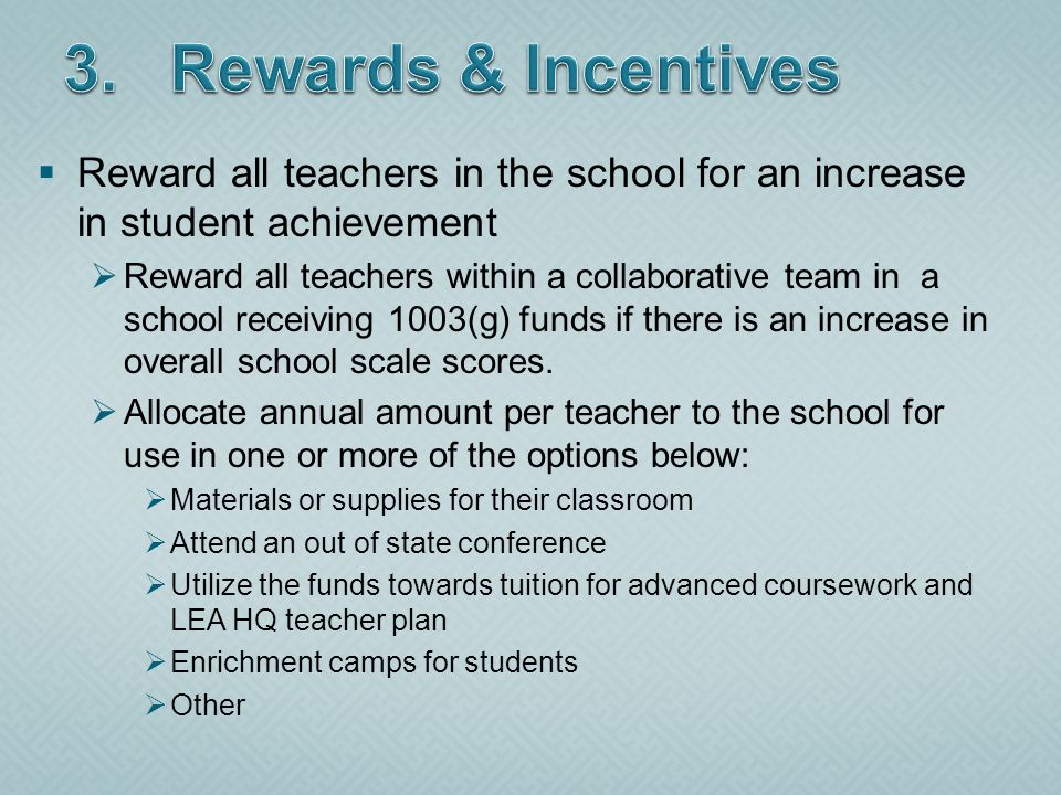 Reward all teachers in the school for an increase in student achievement Reward all teachers within a collaborative team in a school receiving 1003(g)