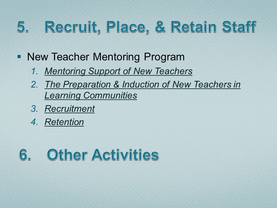 New Teacher Mentoring Program 1.Mentoring Support of New TeachersMentoring Support of New Teachers 2.The Preparation & Induction of New Teachers in Learning CommunitiesThe Preparation & Induction of New Teachers in Learning Communities 3.RecruitmentRecruitment 4.RetentionRetention