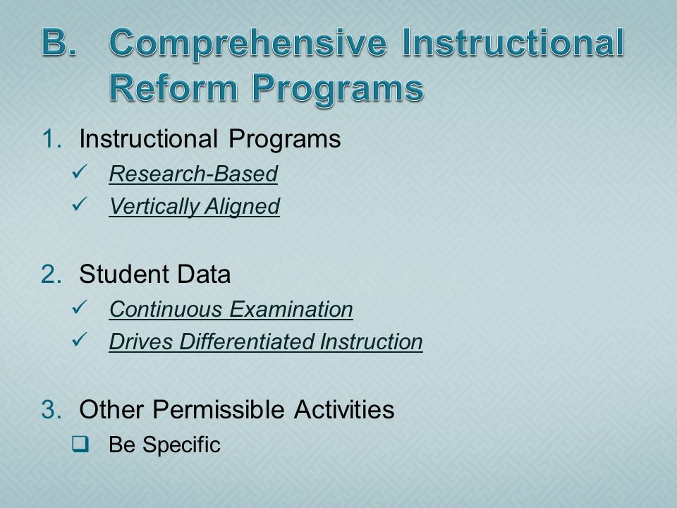 1.Instructional Programs Research-Based Vertically Aligned 2.Student Data Continuous Examination Drives Differentiated Instruction 3.Other Permissible Activities Be Specific