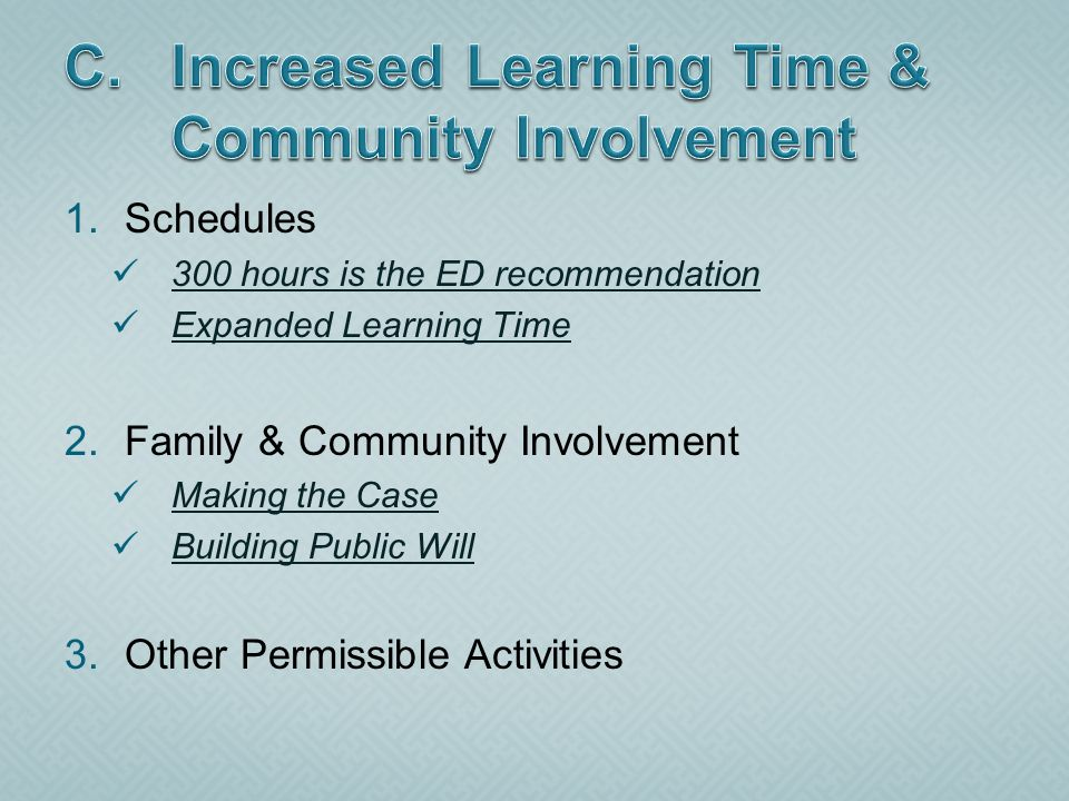 1.Schedules 300 hours is the ED recommendation Expanded Learning Time 2.Family & Community Involvement Making the Case Building Public Will 3.Other Permissible Activities