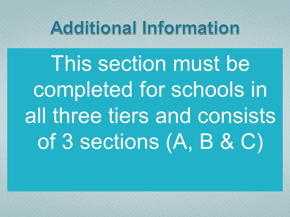 This section must be completed for schools in all three tiers and consists of 3 sections (A, B & C)