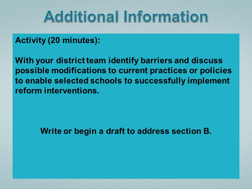 Activity (20 minutes): With your district team identify barriers and discuss possible modifications to current practices or policies to enable selected schools to successfully implement reform interventions.