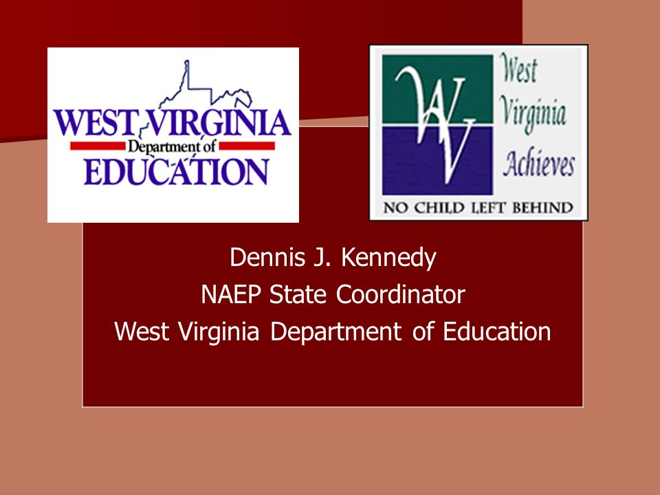 Dennis J. Kennedy NAEP State Coordinator West Virginia Department of Education