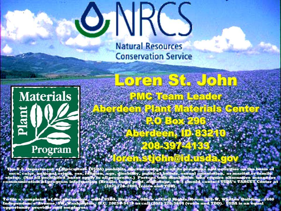 Loren St. John PMC Team Leader Aberdeen Plant Materials Center P.O Box 296 Aberdeen, ID 83210 208-397-4133 loren.stjohn@id.usda.gov Loren St. John PMC