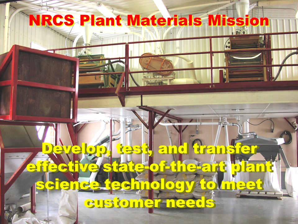 Develop, test, and transfer effective state-of-the-art plant science technology to meet customer needs NRCS Plant Materials Mission