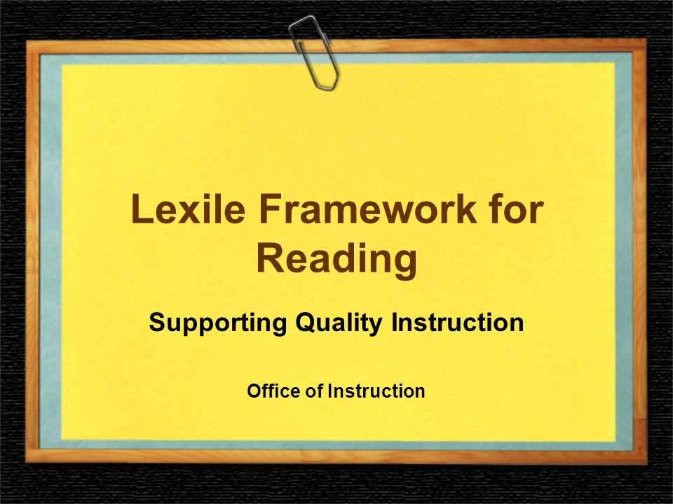 Agenda Defining Lexiles Understanding how Lexiles work Using Lexiles to manage students reading comprehension Applying Lexiles across the curriculum Communicating Lexiles to family Using Lexiles in your classroom Linking Lexile assessment data with instruction