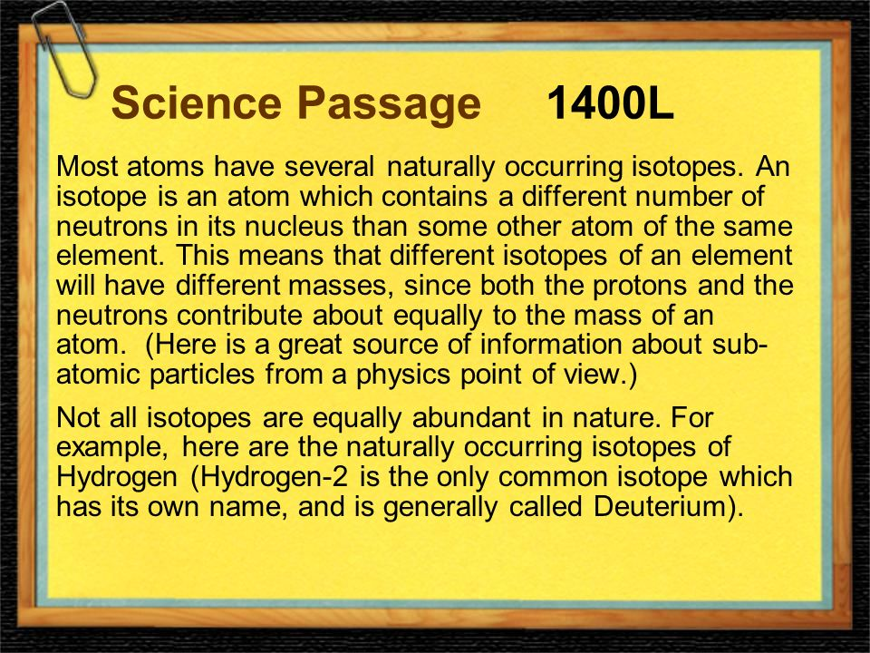 Science Passage1400L Most atoms have several naturally occurring isotopes.