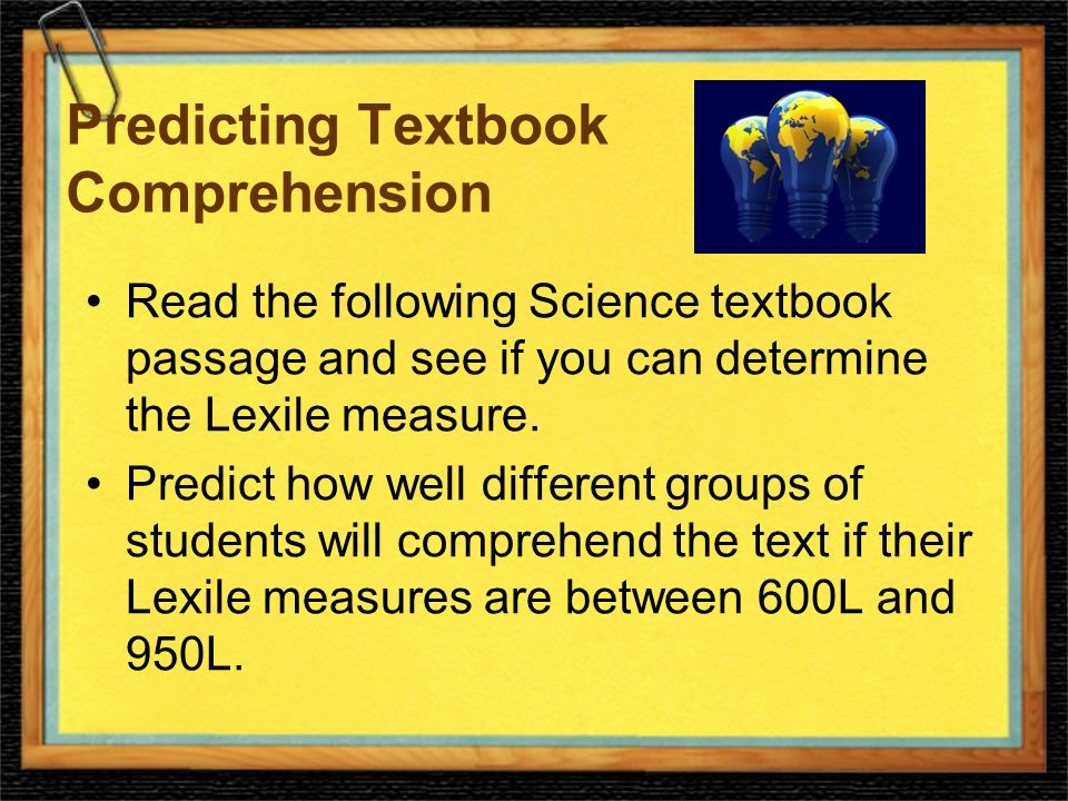 Predicting Textbook Comprehension Read the following Science textbook passage and see if you can determine the Lexile measure.