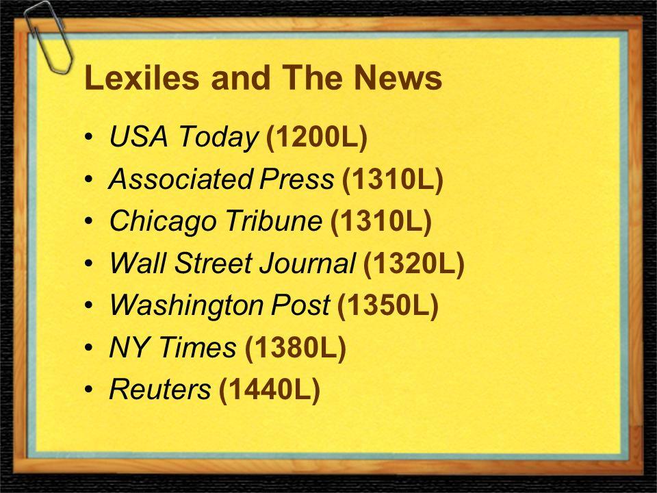 Lexiles and The News USA Today (1200L) Associated Press (1310L) Chicago Tribune (1310L) Wall Street Journal (1320L) Washington Post (1350L) NY Times (1380L) Reuters (1440L)