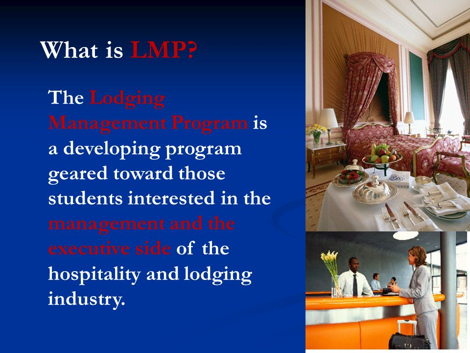 The Lodging Management Program is a developing program geared toward those students interested in the management and the executive side of the hospitality and lodging industry.