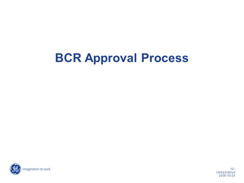 10 / Ulrika Dellrud 2006-10-24 BCR Approval Process