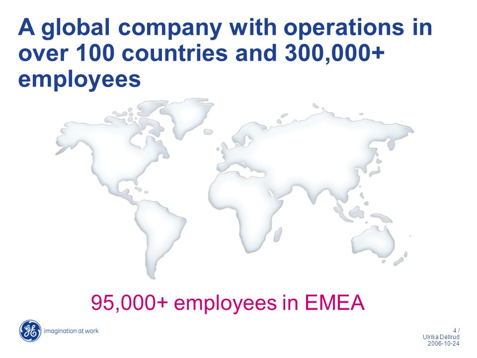 4 / Ulrika Dellrud 2006-10-24 A global company with operations in over 100 countries and 300,000+ employees 95,000+ employees in EMEA