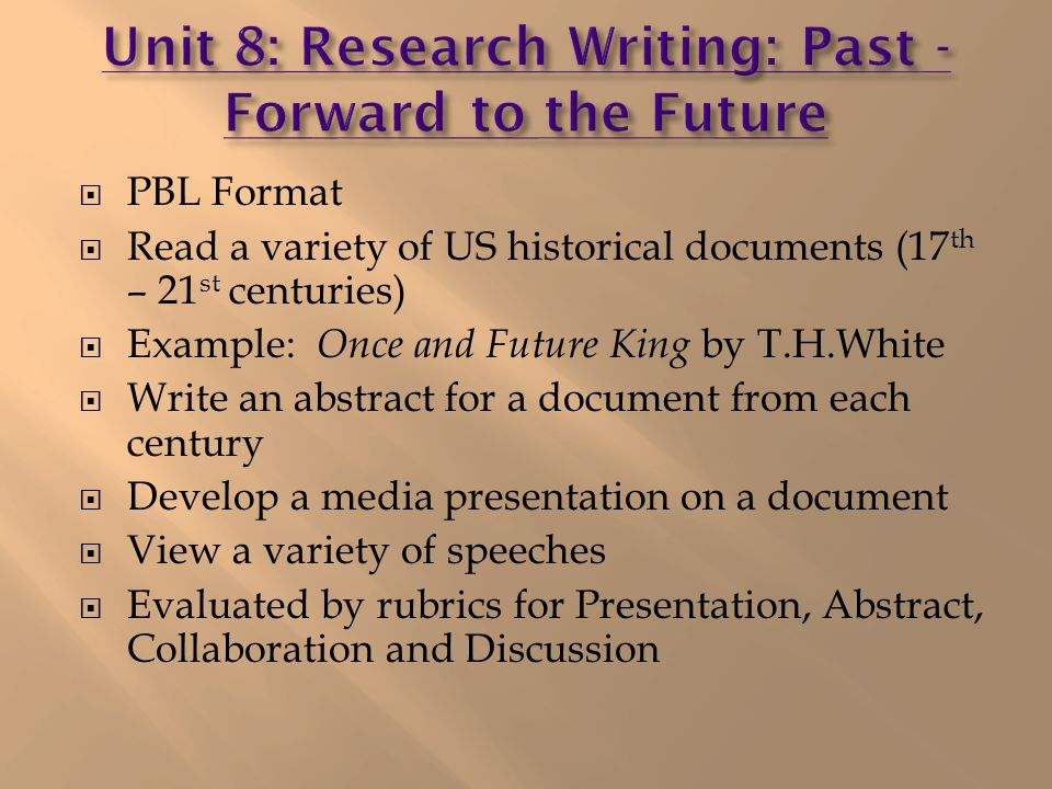PBL Format Read a variety of US historical documents (17 th – 21 st centuries) Example: Once and Future King by T.H.White Write an abstract for a docu