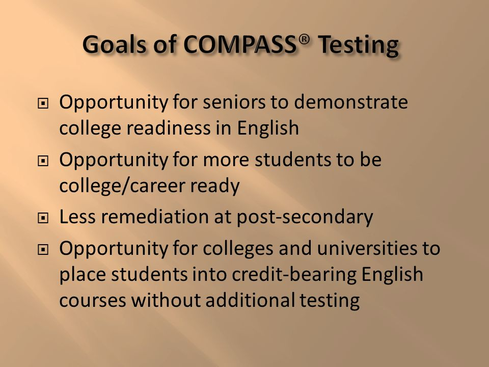 Opportunity for seniors to demonstrate college readiness in English Opportunity for more students to be college/career ready Less remediation at post-