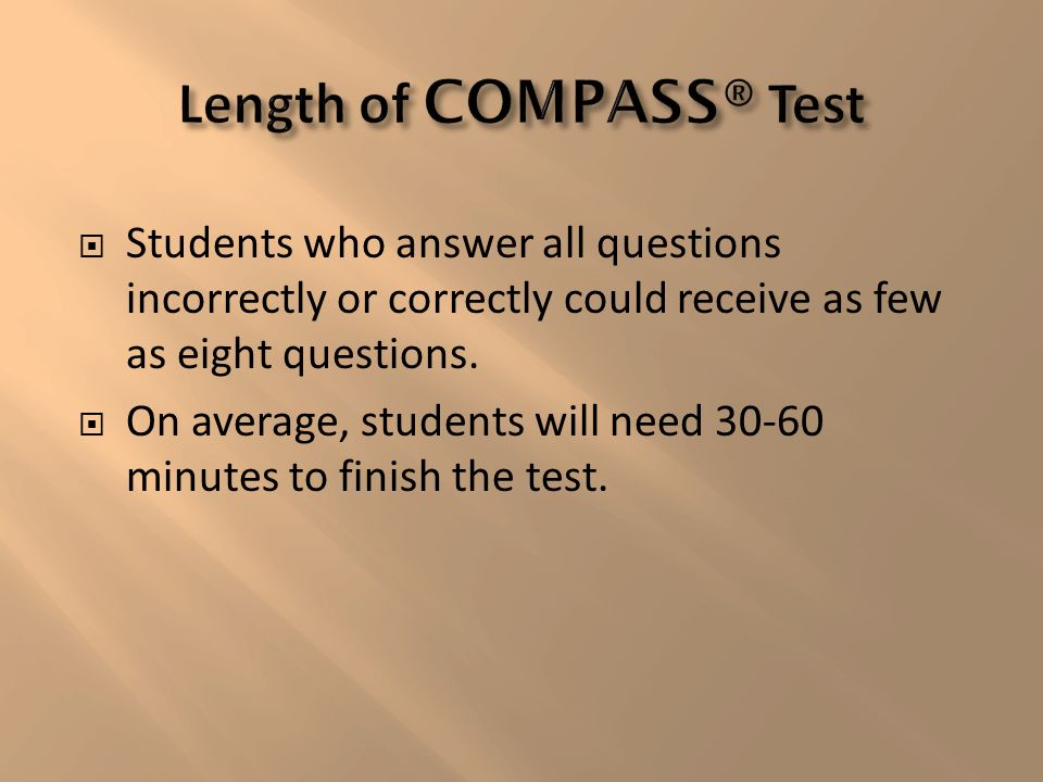 Students who answer all questions incorrectly or correctly could receive as few as eight questions.