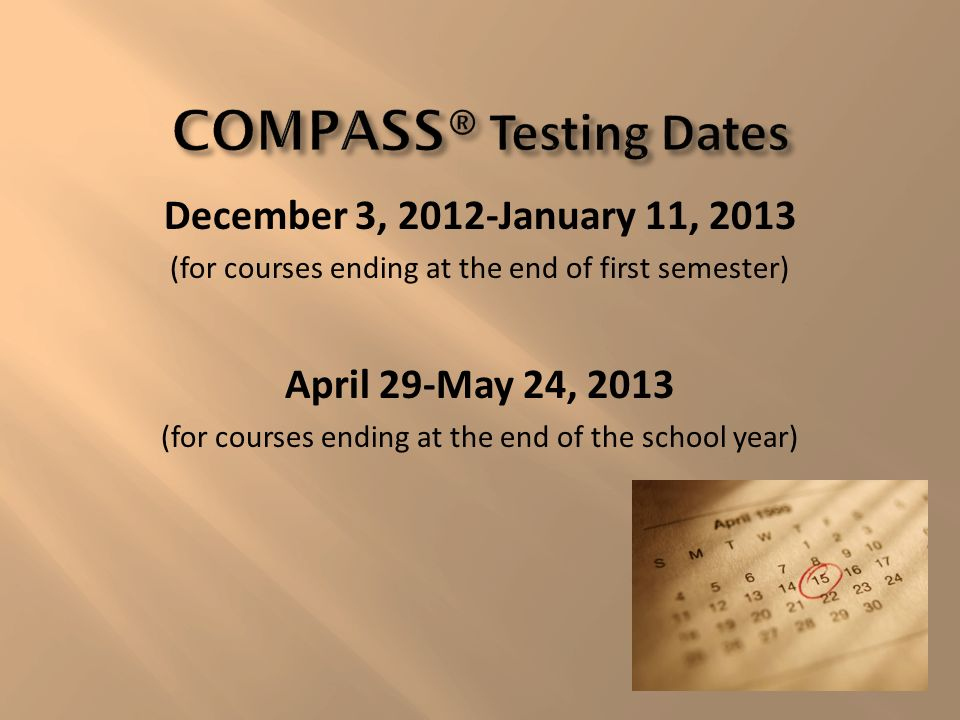 December 3, 2012-January 11, 2013 (for courses ending at the end of first semester) April 29-May 24, 2013 (for courses ending at the end of the school
