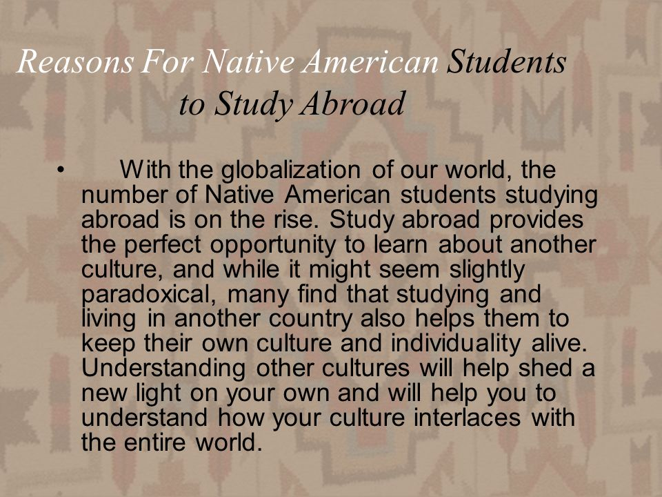 11 With the globalization of our world, the number of Native American students studying abroad is on the rise.